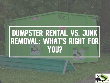 Dumpster Rental Vs. Junk Removal: What's Right