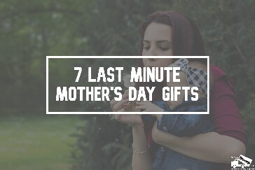 7 Last Minute Mother's Day Gifts
